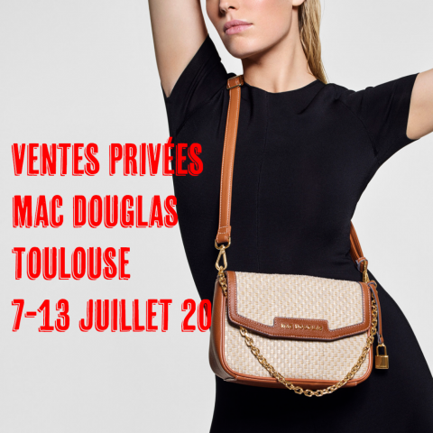 ventes privées de la boutique Mac Douglas Toulouse du 7 au 13 juillet 2020
